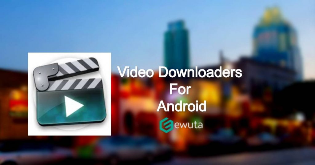 youtube video downloaders for android